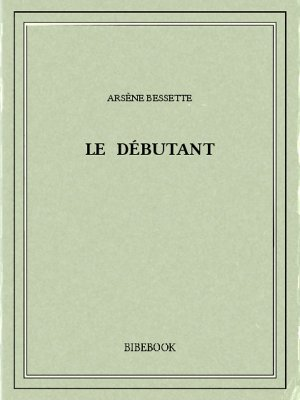 Le débutant - Bessette, Arsène - Bibebook cover