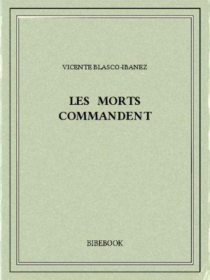 Les morts commandent - Blasco-Ibanez, Vicente - Bibebook cover