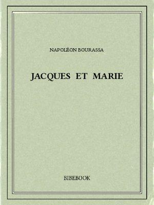 Jacques et Marie - Bourassa, Napoléon - Bibebook cover