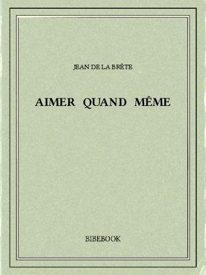 Aimer quand même - Brète, Jean de La - Bibebook cover