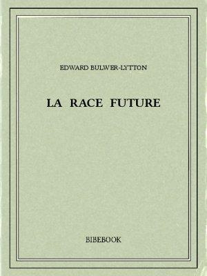 La race future - Bulwer-Lytton, Edward - Bibebook cover