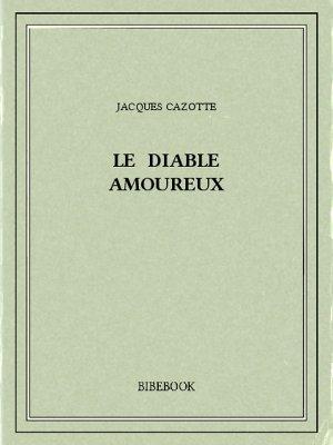 Le diable amoureux - Cazotte, Jacques - Bibebook cover