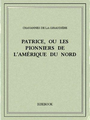 Patrice, ou Les pionniers de l'Amérique du Nord - Chavannes de la Giraudière, H. de - Bibebook cover