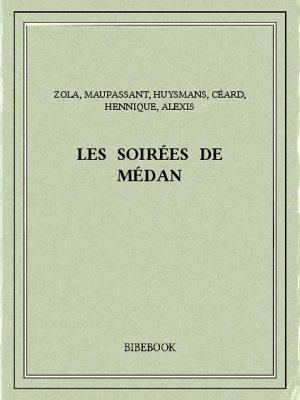 Les soirées de Médan - Zola, Emile, Maupassant, Guy de, Huysmans, J.-K., Céard, Henry, Hennique, Léon&Alexis, Paul - Bibebook cover