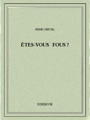 Êtes-vous fous ? - Crevel, René - Bibebook cover