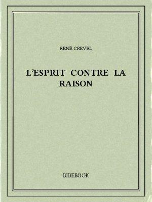 L'esprit contre la raison - Crevel, René - Bibebook cover