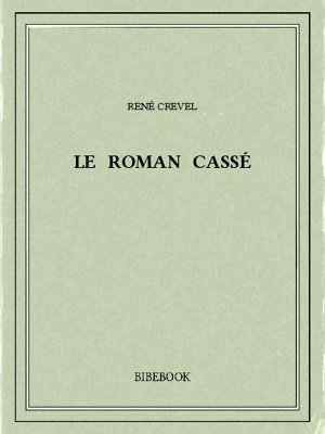 Le roman cassé - Crevel, René - Bibebook cover