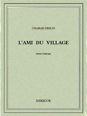L'ami du village - Deslys, Charles - Bibebook cover