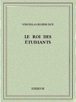 Le Roi des Étudiants - Dick, Wenceslas-Eugène - Bibebook cover