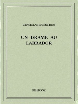 Un drame au Labrador - Dick, Wenceslas-Eugène - Bibebook cover