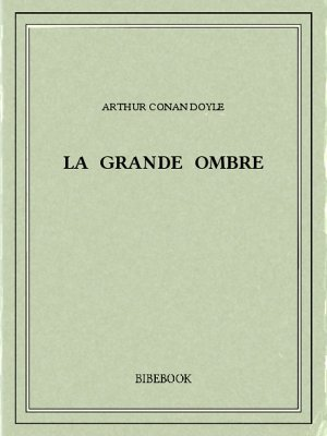 La grande Ombre - Doyle, Arthur Conan - Bibebook cover