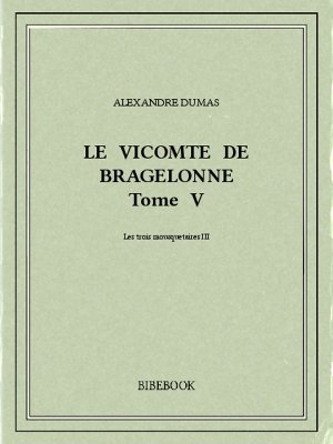 Le vicomte de Bragelonne V - Dumas, Alexandre - Bibebook cover