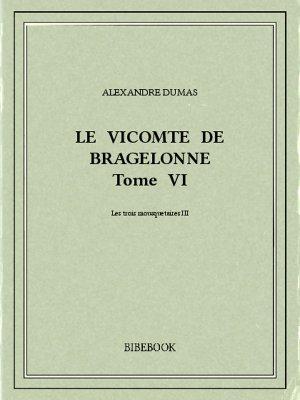 Le vicomte de Bragelonne VI - Dumas, Alexandre - Bibebook cover