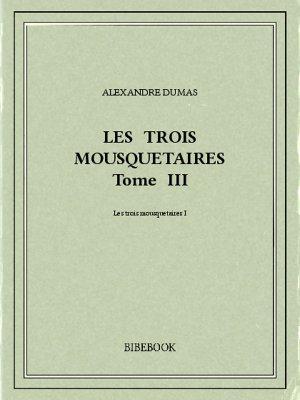 Les trois mousquetaires III - Dumas, Alexandre - Bibebook cover