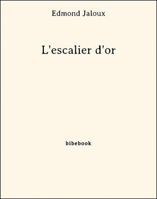 L'escalier d'or - Jaloux, Edmond - Bibebook cover