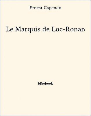 Le Marquis de Loc-Ronan - Capendu, Ernest - Bibebook cover