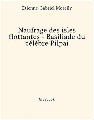Naufrage des isles flottantes - Basiliade du célèbre Pilpai - Morelly, Étienne-Gabriel - Bibebook cover
