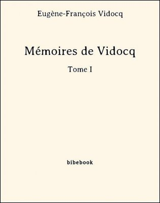 Mémoires de Vidocq - Tome I - Vidocq, Eugène-François - Bibebook cover