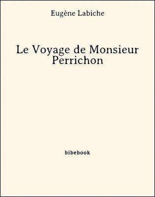 Le Voyage de Monsieur Perrichon - Labiche, Eugène - Bibebook cover