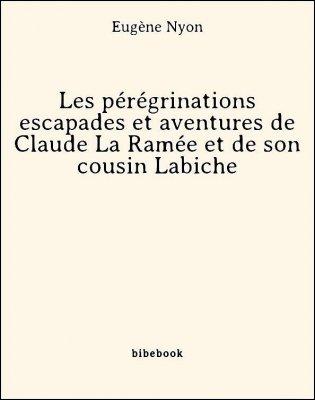 Les pérégrinations escapades et aventures de Claude La Ramée et de son cousin Labiche - Nyon, Eugène - Bibebook cover