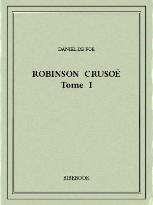 Robinson Crusoé I - Foe, Daniel De - Bibebook cover