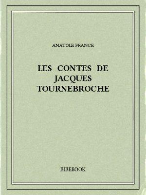 Les contes de Jacques Tournebroche - France, Anatole - Bibebook cover