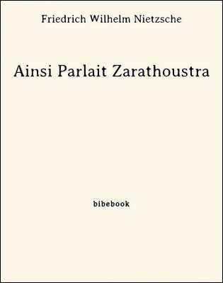 Ainsi Parlait Zarathoustra - Nietzsche, Friedrich Wilhelm - Bibebook cover
