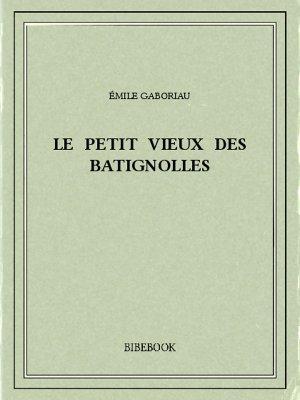 Le petit vieux des Batignolles - Gaboriau, Émile - Bibebook cover
