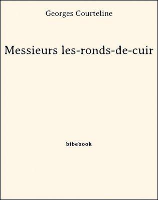 Messieurs les-ronds-de-cuir - Courteline, Georges - Bibebook cover
