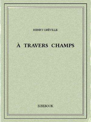 À travers champs - Gréville, Henry - Bibebook cover
