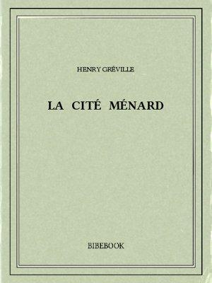 Cité Ménard - Gréville, Henry - Bibebook cover