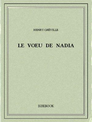 Le voeu de Nadia - Gréville, Henry - Bibebook cover