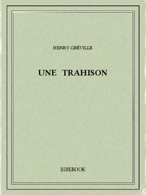 Une trahison - Gréville, Henry - Bibebook cover