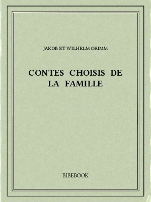 Contes choisis de la famille - Grimm, Jakob et Wilhelm - Bibebook cover