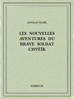 Les nouvelles aventures du brave soldat Chvéïk - Hasek, Jaroslav - Bibebook cover