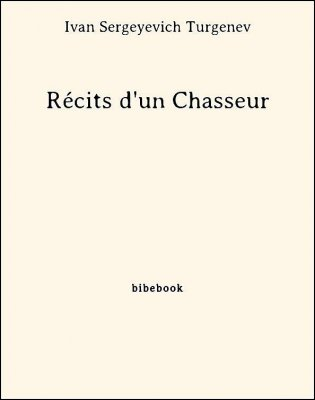 Récits d'un Chasseur - Turgenev, Ivan Sergeyevich - Bibebook cover