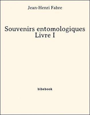 Souvenirs entomologiques - Livre I - Fabre, Jean-Henri - Bibebook cover