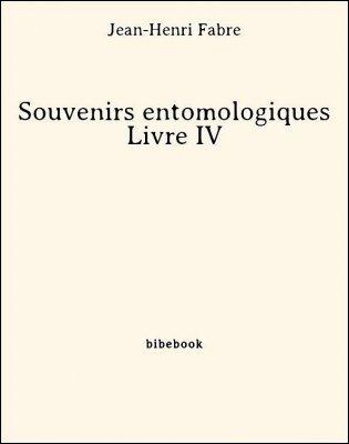 Souvenirs entomologiques - Livre IV - Fabre, Jean-Henri - Bibebook cover