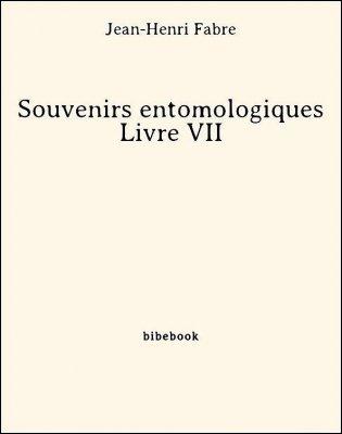 Souvenirs entomologiques - Livre VII - Fabre, Jean-Henri - Bibebook cover
