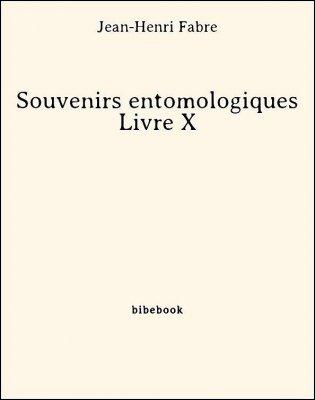 Souvenirs entomologiques - Livre X - Fabre, Jean-Henri - Bibebook cover