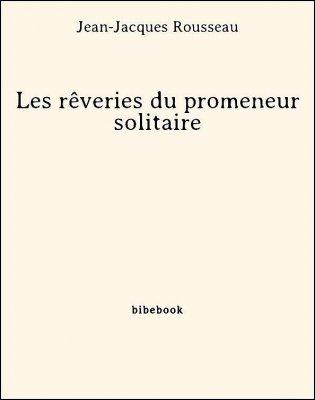 Les rêveries du promeneur solitaire - Rousseau, Jean-Jacques - Bibebook cover