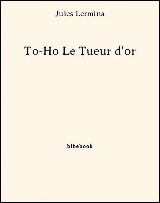 To-Ho Le Tueur d'or - Lermina, Jules - Bibebook cover