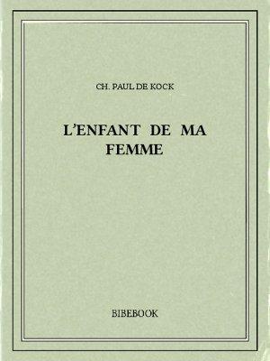 L'enfant de ma femme - Kock, Ch. Paul de - Bibebook cover