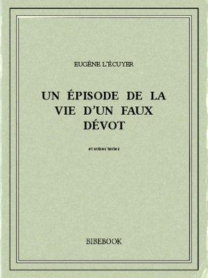 Un épisode de la vie d'un faux dévot - L'Écuyer, Eugène - Bibebook cover