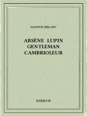 Arsène Lupin gentleman cambrioleur - Leblanc, Maurice - Bibebook cover