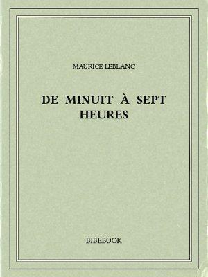De minuit à sept heures - Leblanc, Maurice - Bibebook cover