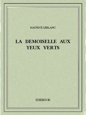 La demoiselle aux yeux verts - Leblanc, Maurice - Bibebook cover