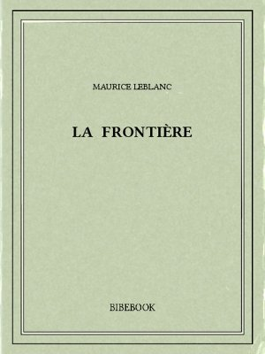 La frontière - Leblanc, Maurice - Bibebook cover