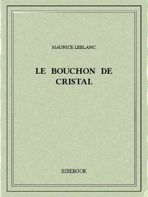 Le bouchon de cristal - Leblanc, Maurice - Bibebook cover