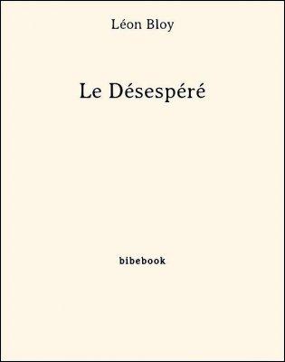 Le Désespéré - Bloy, Léon - Bibebook cover